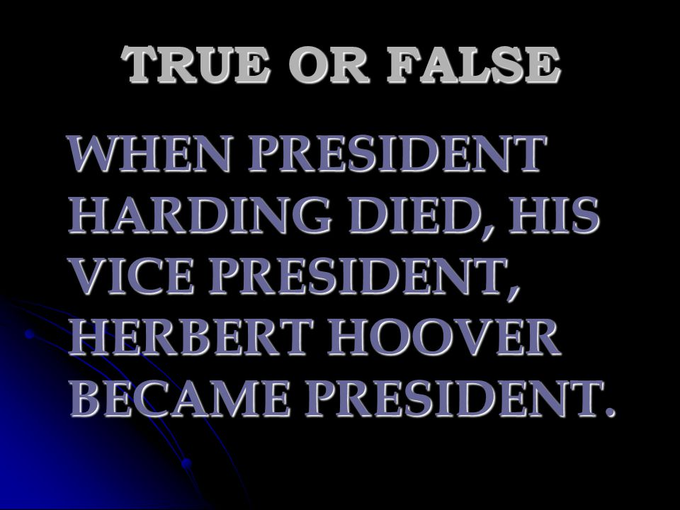 TRUE OR FALSE WHEN PRESIDENT HARDING DIED, HIS VICE PRESIDENT, HERBERT HOOVER BECAME PRESIDENT.