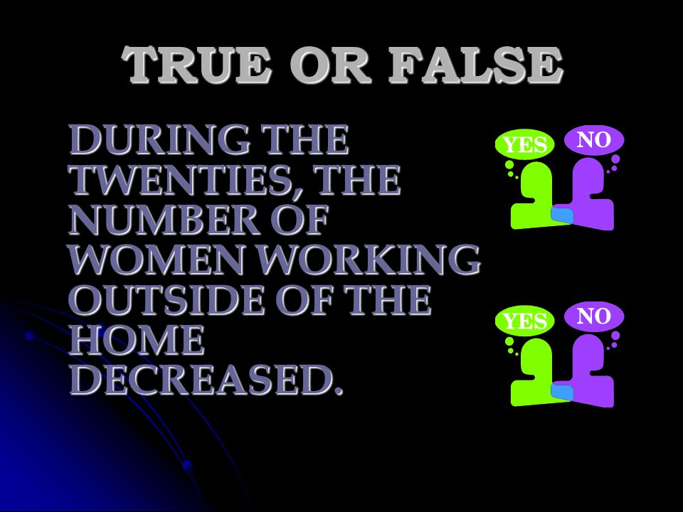 TRUE OR FALSE DURING THE TWENTIES, THE NUMBER OF WOMEN WORKING OUTSIDE OF THE HOME DECREASED.