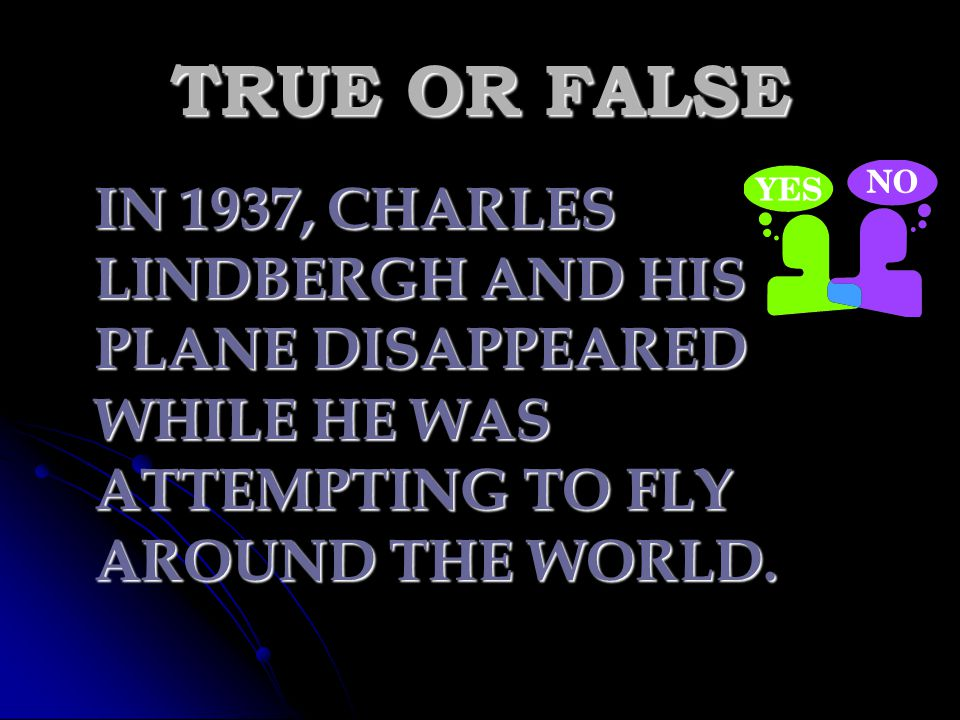 TRUE OR FALSE IN 1937, CHARLES LINDBERGH AND HIS PLANE DISAPPEARED WHILE HE WAS ATTEMPTING TO FLY AROUND THE WORLD.