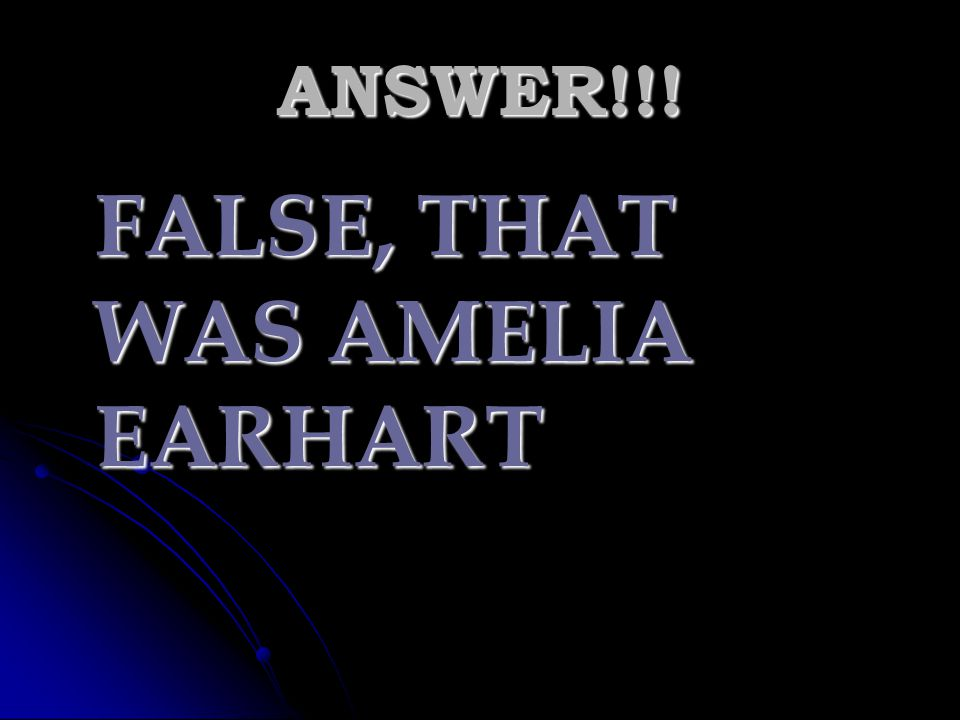 FALSE, THAT WAS AMELIA EARHART