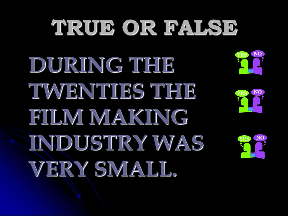TRUE OR FALSE DURING THE TWENTIES THE FILM MAKING INDUSTRY WAS VERY SMALL.