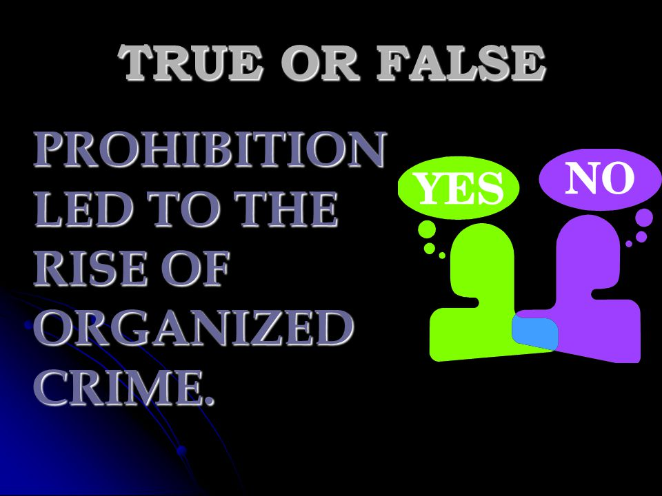 TRUE OR FALSE PROHIBITION LED TO THE RISE OF ORGANIZED CRIME.