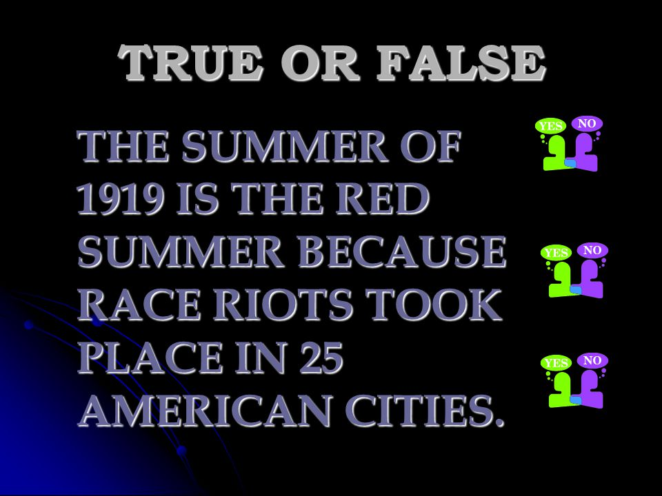 TRUE OR FALSE THE SUMMER OF 1919 IS THE RED SUMMER BECAUSE RACE RIOTS TOOK PLACE IN 25 AMERICAN CITIES.
