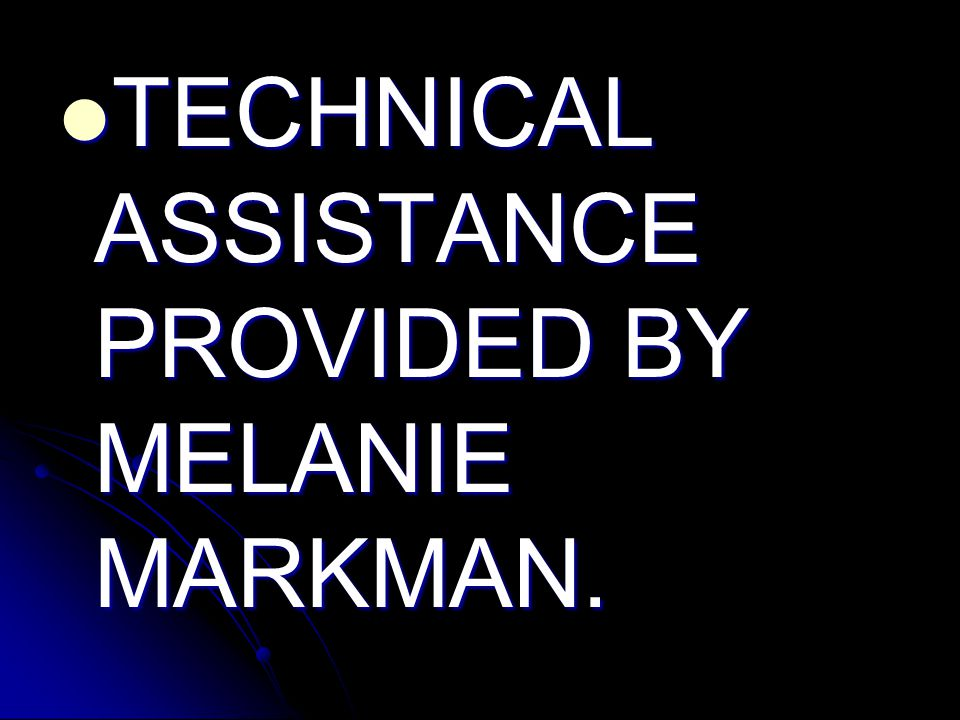 TECHNICAL ASSISTANCE PROVIDED BY MELANIE MARKMAN.