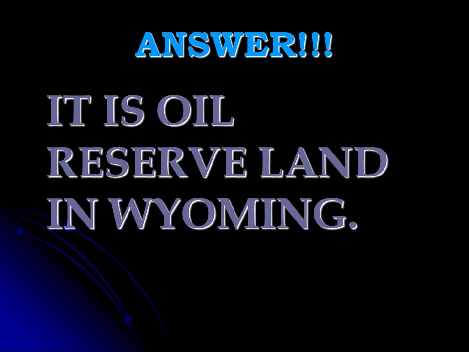 IT IS OIL RESERVE LAND IN WYOMING.