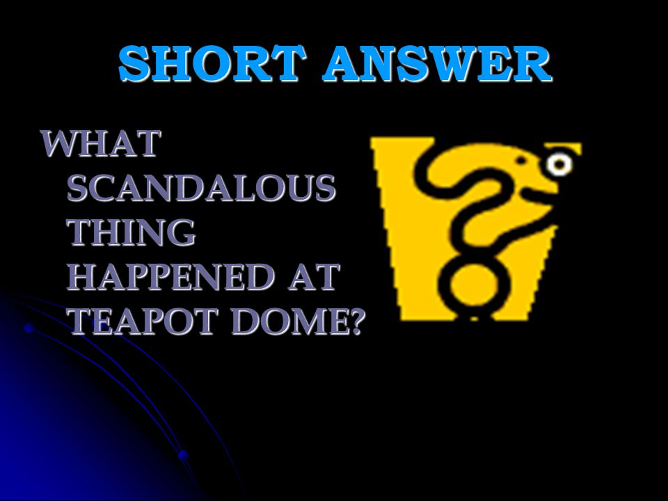 SHORT ANSWER WHAT SCANDALOUS THING HAPPENED AT TEAPOT DOME