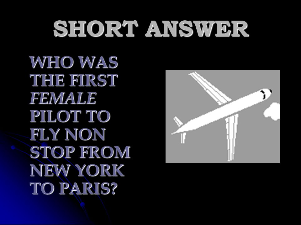 SHORT ANSWER WHO WAS THE FIRST FEMALE PILOT TO FLY NON STOP FROM NEW YORK TO PARIS
