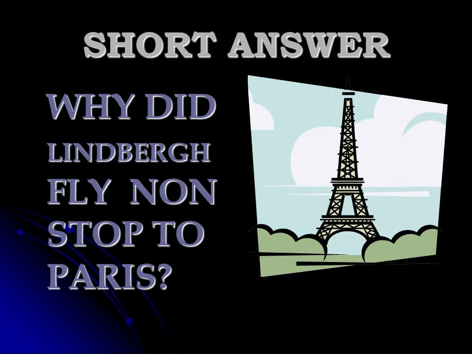 SHORT ANSWER WHY DID LINDBERGH FLY NON STOP TO PARIS