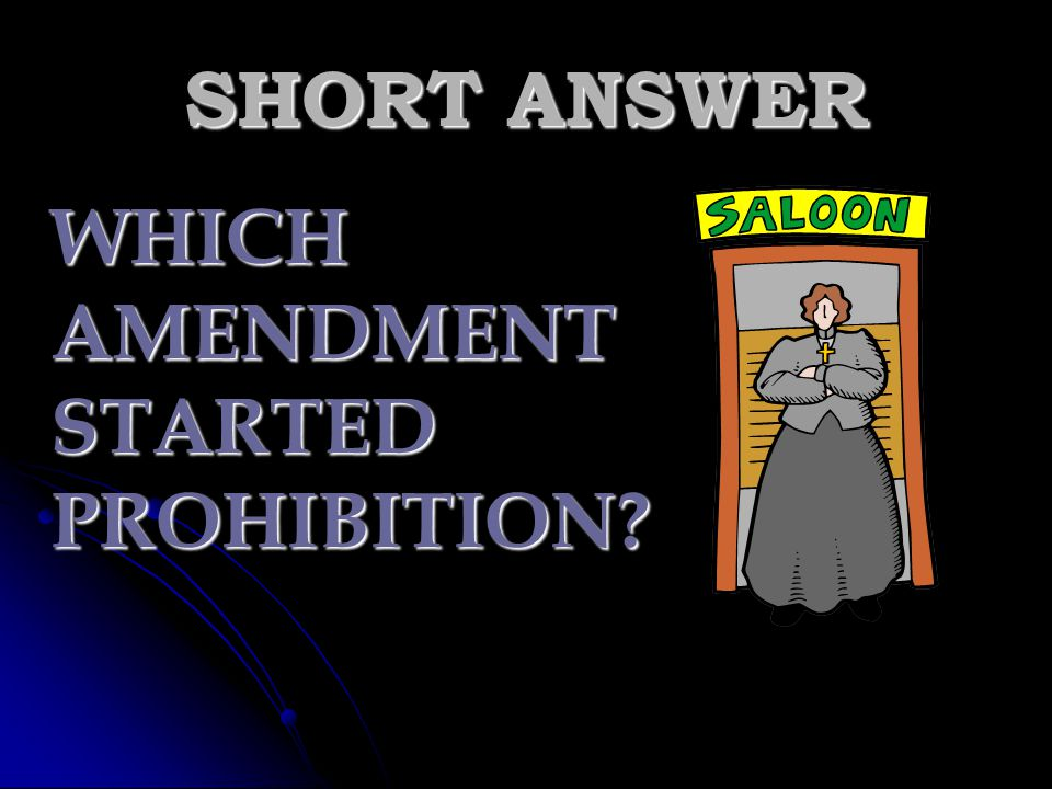 SHORT ANSWER WHICH AMENDMENT STARTED PROHIBITION