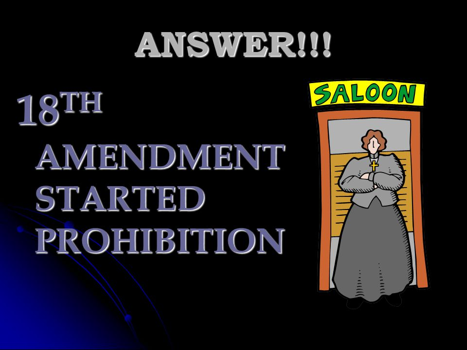 18TH AMENDMENT STARTED PROHIBITION