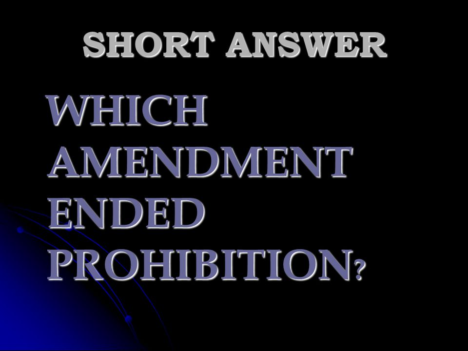 SHORT ANSWER WHICH AMENDMENT ENDED PROHIBITION
