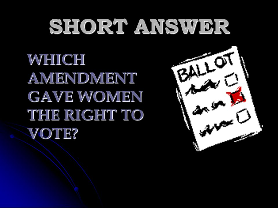 SHORT ANSWER WHICH AMENDMENT GAVE WOMEN THE RIGHT TO VOTE