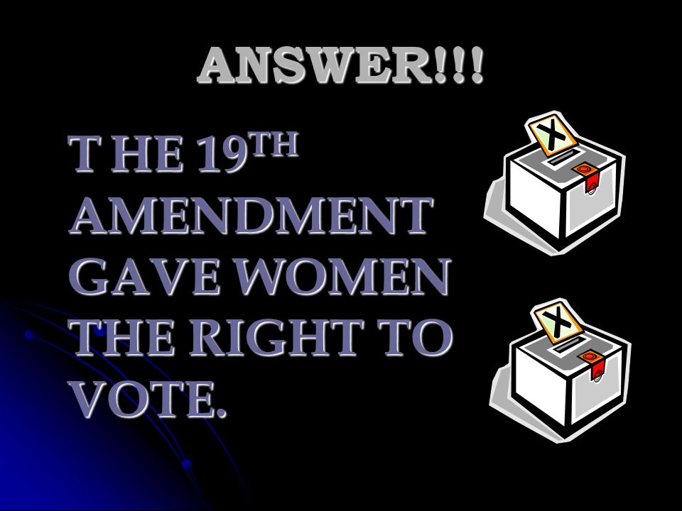 ANSWER!!! T HE 19TH AMENDMENT GAVE WOMEN THE RIGHT TO VOTE.