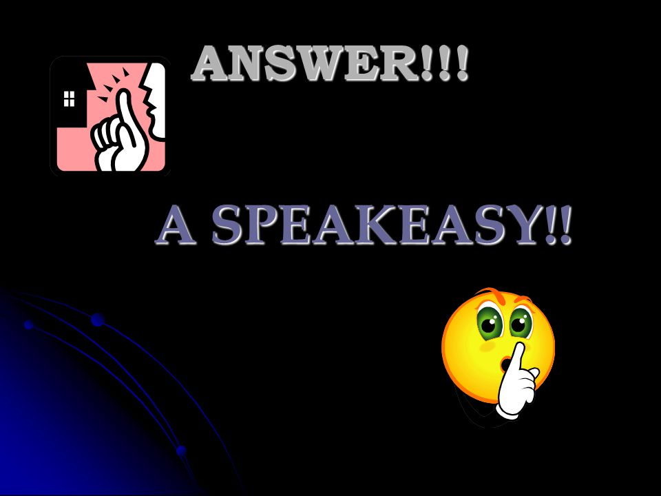 ANSWER!!! A SPEAKEASY!!