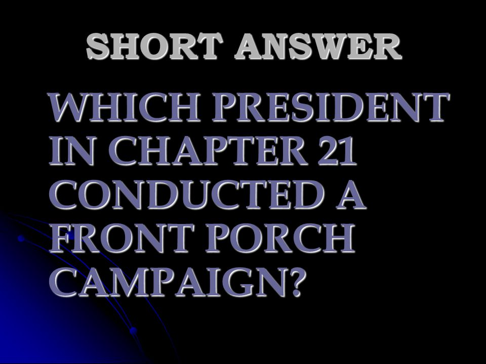 SHORT ANSWER WHICH PRESIDENT IN CHAPTER 21 CONDUCTED A FRONT PORCH CAMPAIGN