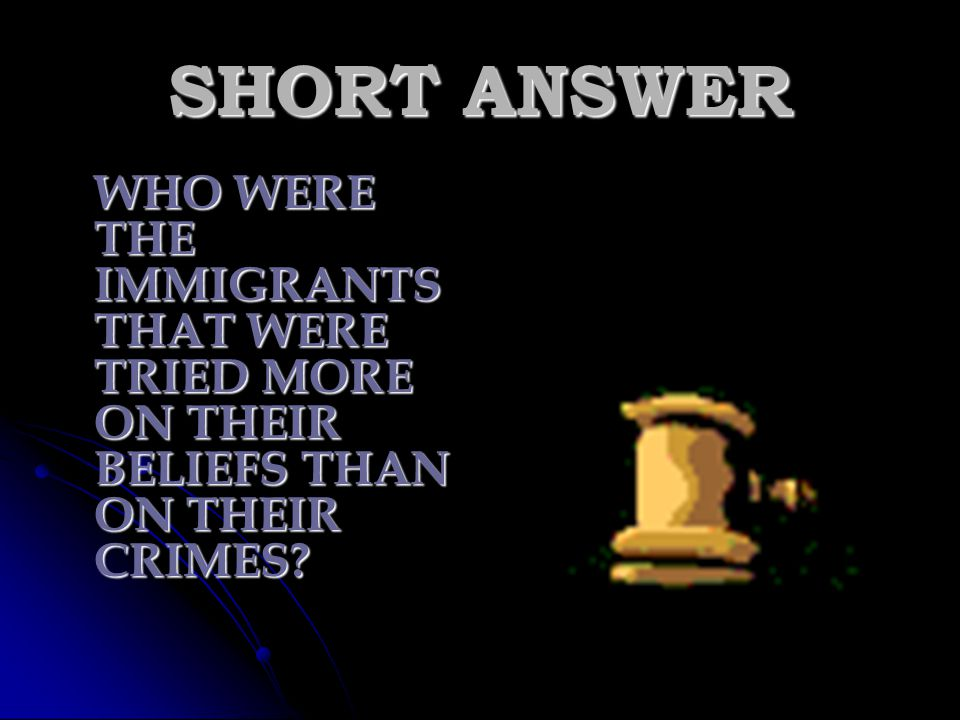 SHORT ANSWER WHO WERE THE IMMIGRANTS THAT WERE TRIED MORE ON THEIR BELIEFS THAN ON THEIR CRIMES