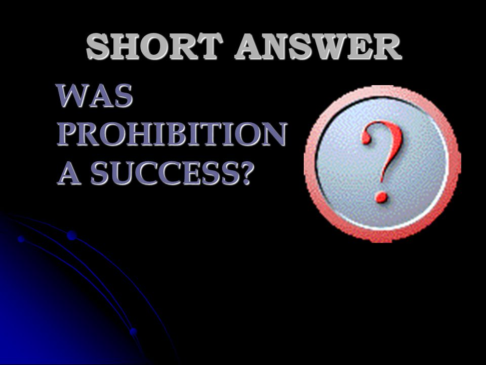 SHORT ANSWER WAS PROHIBITION A SUCCESS