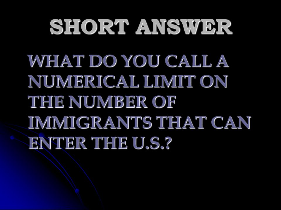 SHORT ANSWER WHAT DO YOU CALL A NUMERICAL LIMIT ON THE NUMBER OF IMMIGRANTS THAT CAN ENTER THE U.S.