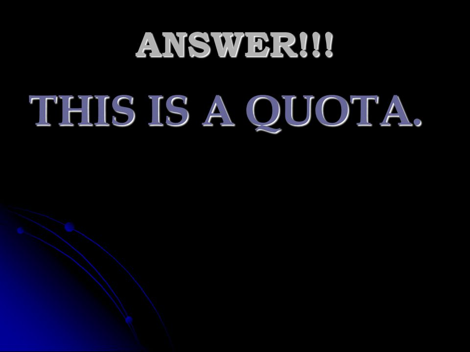 ANSWER!!! THIS IS A QUOTA.