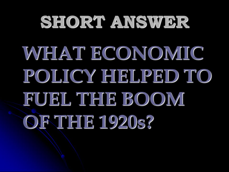 SHORT ANSWER WHAT ECONOMIC POLICY HELPED TO FUEL THE BOOM OF THE 1920s