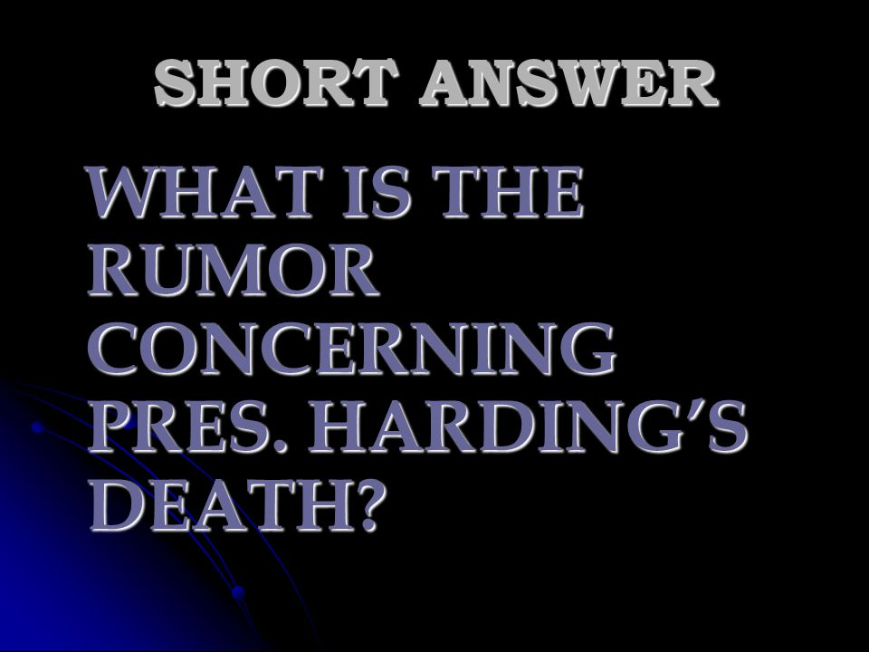 SHORT ANSWER WHAT IS THE RUMOR CONCERNING PRES. HARDING'S DEATH