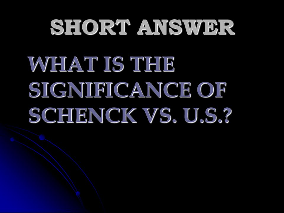 SHORT ANSWER WHAT IS THE SIGNIFICANCE OF SCHENCK VS. U.S.