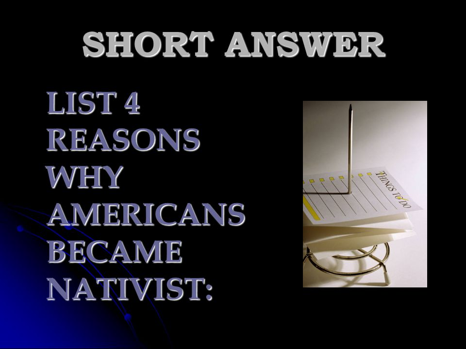 SHORT ANSWER LIST 4 REASONS WHY AMERICANS BECAME NATIVIST: