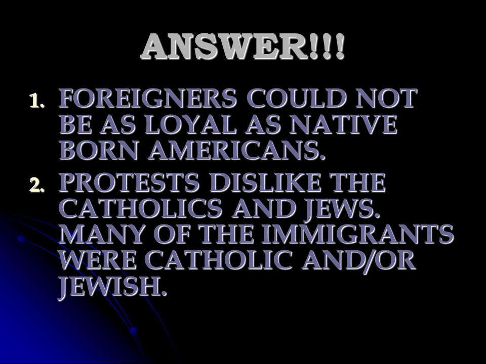ANSWER!!! FOREIGNERS COULD NOT BE AS LOYAL AS NATIVE BORN AMERICANS.