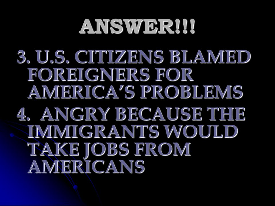 ANSWER!!! 3. U.S. CITIZENS BLAMED FOREIGNERS FOR AMERICA'S PROBLEMS