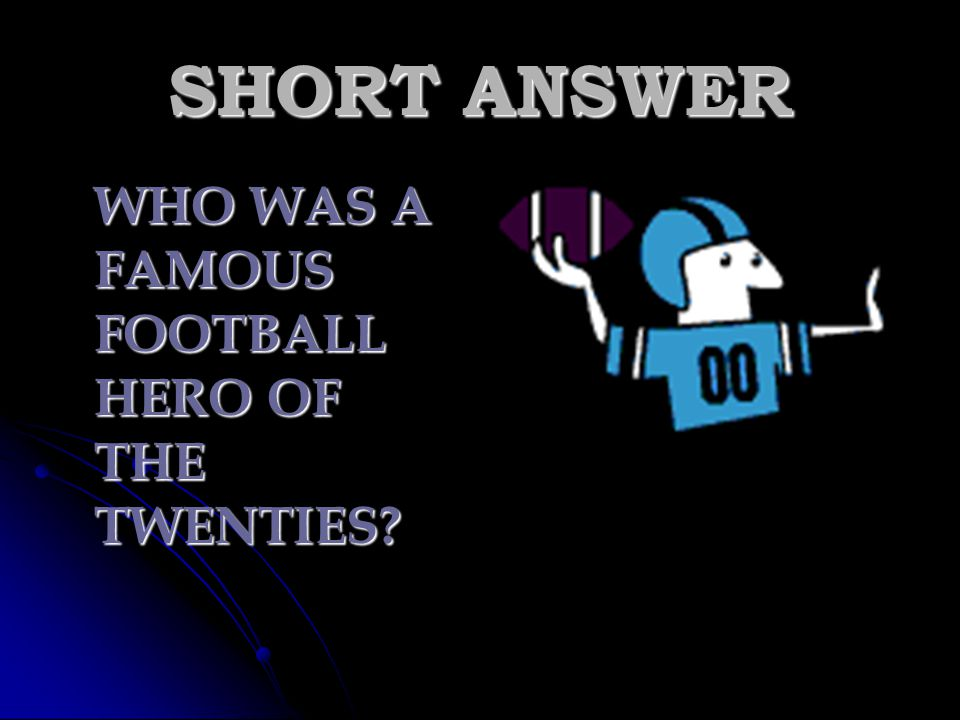 SHORT ANSWER WHO WAS A FAMOUS FOOTBALL HERO OF THE TWENTIES