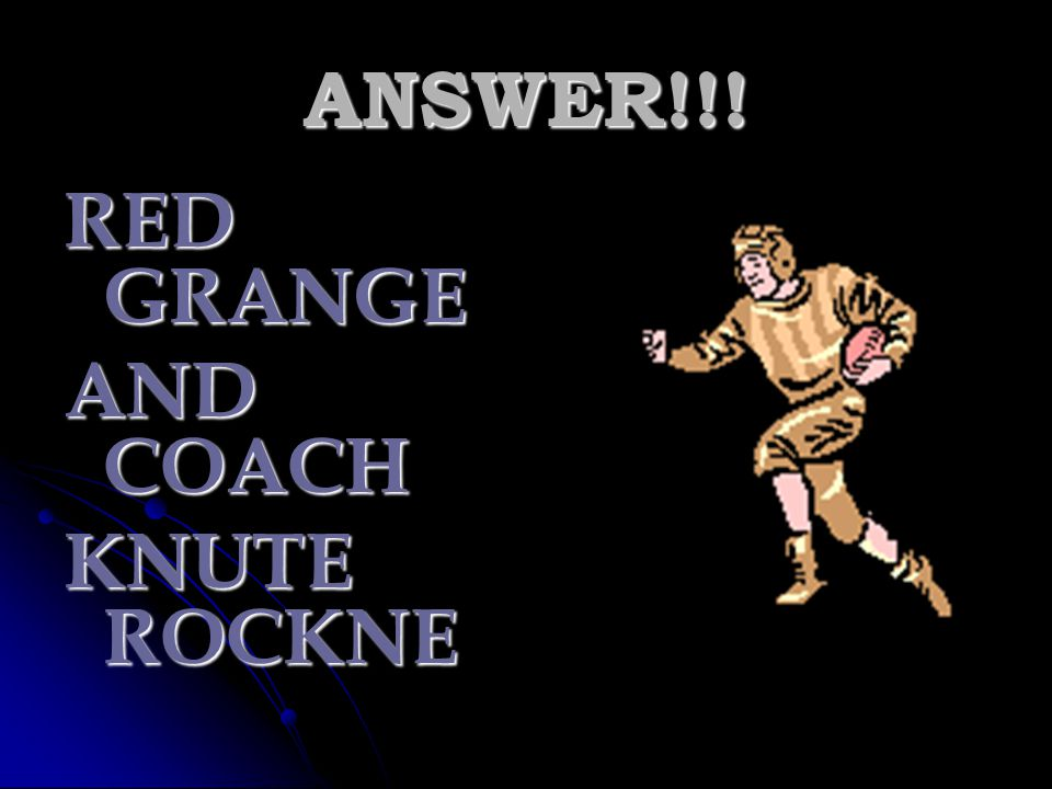 ANSWER!!! RED GRANGE AND COACH KNUTE ROCKNE