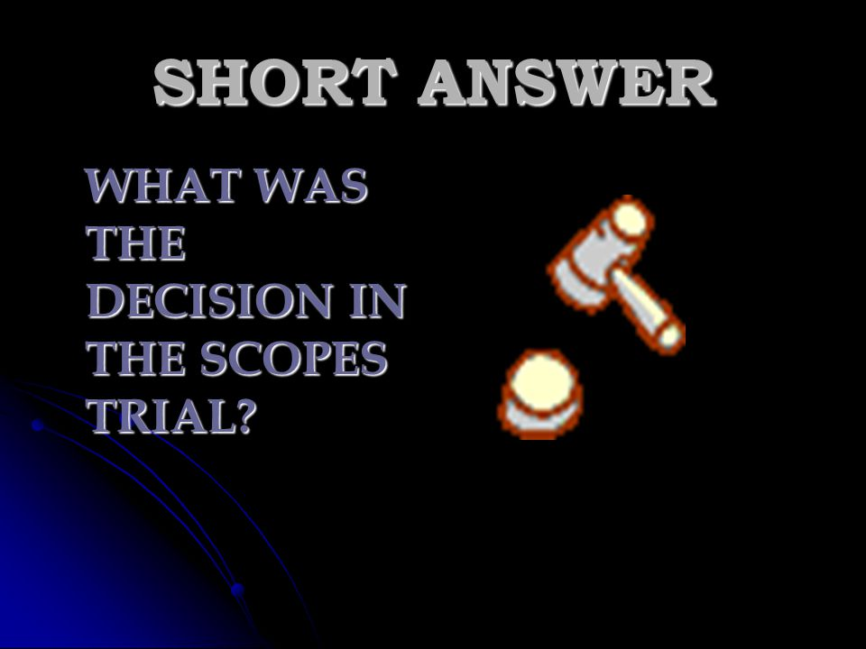 SHORT ANSWER WHAT WAS THE DECISION IN THE SCOPES TRIAL