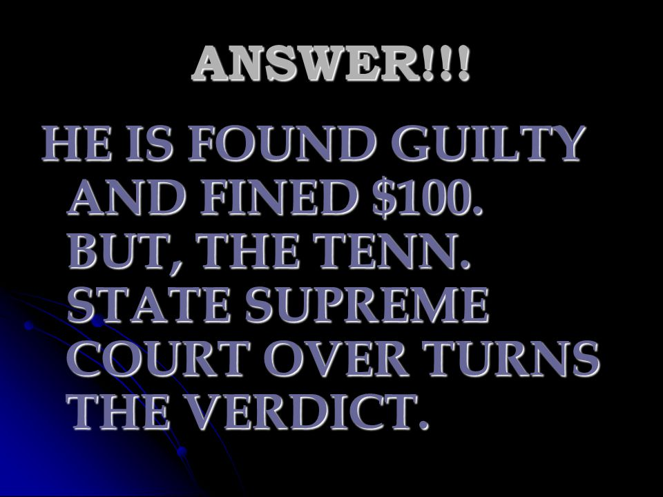 ANSWER!!. HE IS FOUND GUILTY AND FINED $100. BUT, THE TENN.