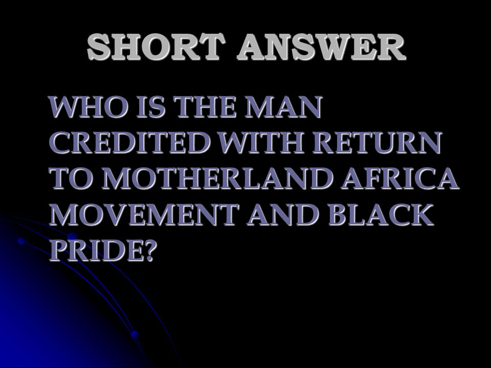 SHORT ANSWER WHO IS THE MAN CREDITED WITH RETURN TO MOTHERLAND AFRICA MOVEMENT AND BLACK PRIDE