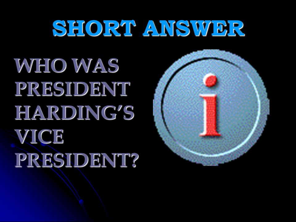 SHORT ANSWER WHO WAS PRESIDENT HARDING'S VICE PRESIDENT