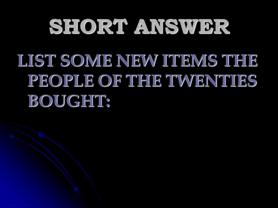 SHORT ANSWER LIST SOME NEW ITEMS THE PEOPLE OF THE TWENTIES BOUGHT: