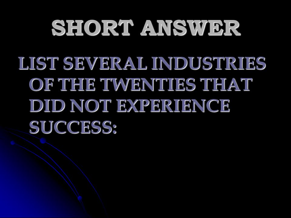 SHORT ANSWER LIST SEVERAL INDUSTRIES OF THE TWENTIES THAT DID NOT EXPERIENCE SUCCESS:
