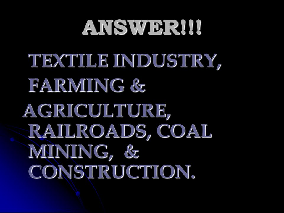 ANSWER!!! TEXTILE INDUSTRY, FARMING &