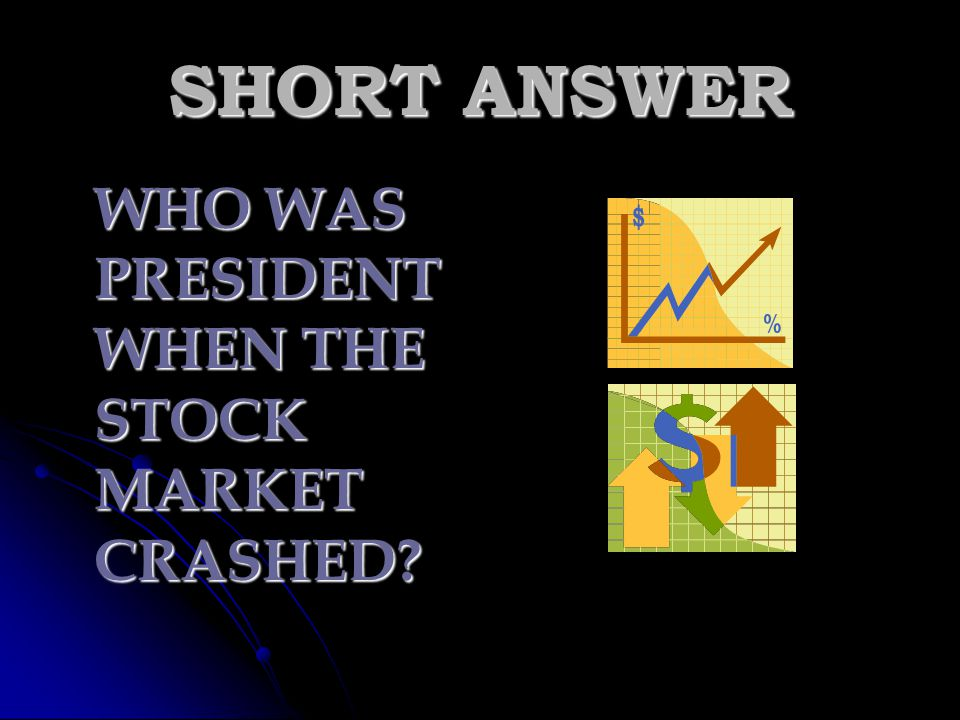 SHORT ANSWER WHO WAS PRESIDENT WHEN THE STOCK MARKET CRASHED