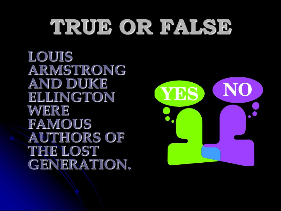 TRUE OR FALSE LOUIS ARMSTRONG AND DUKE ELLINGTON WERE FAMOUS AUTHORS OF THE LOST GENERATION.