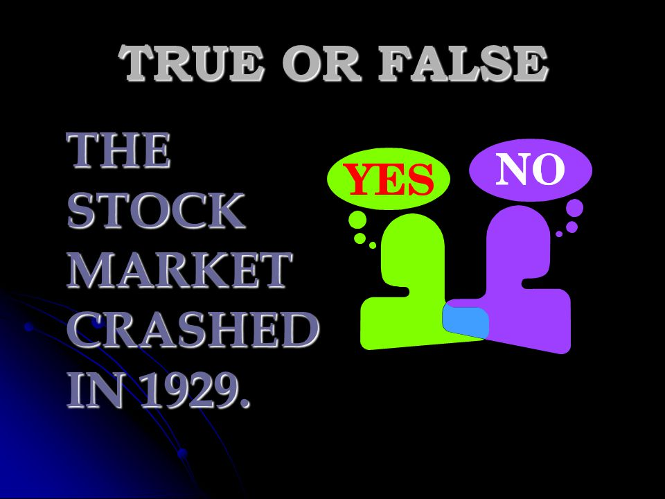 TRUE OR FALSE THE STOCK MARKET CRASHED IN 1929.