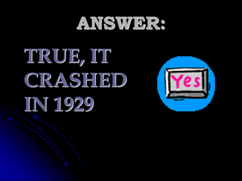 ANSWER: TRUE, IT CRASHED IN 1929