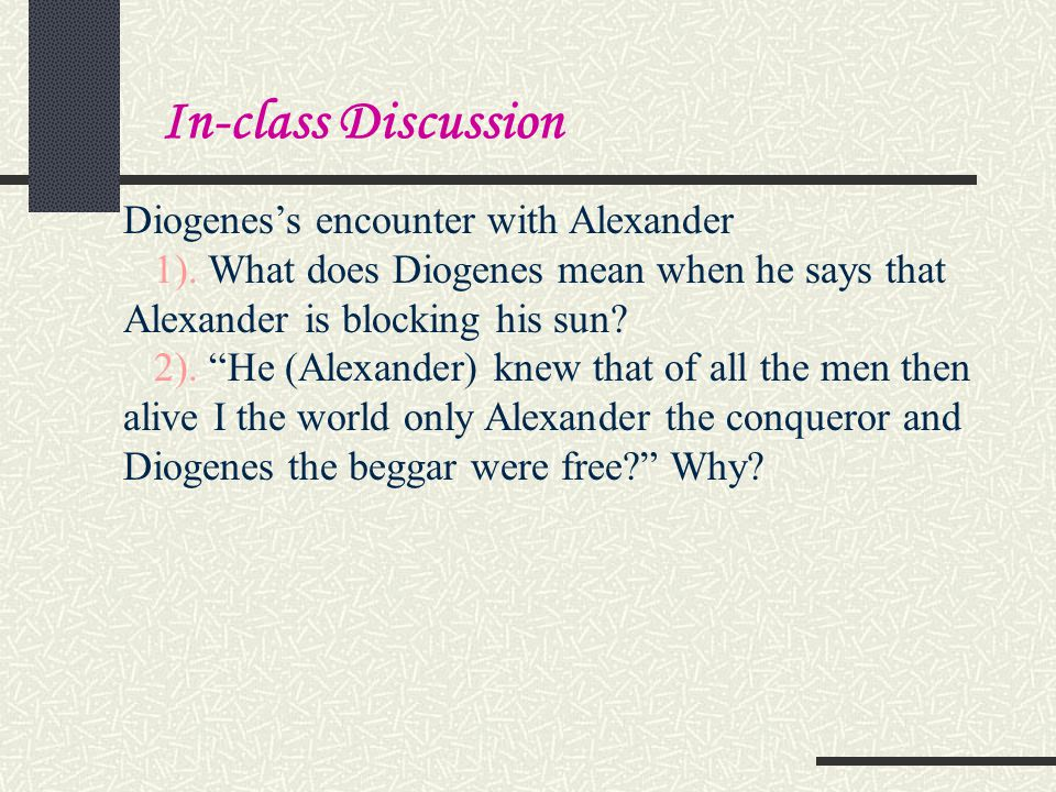 In-class Discussion Diogenes's encounter with Alexander