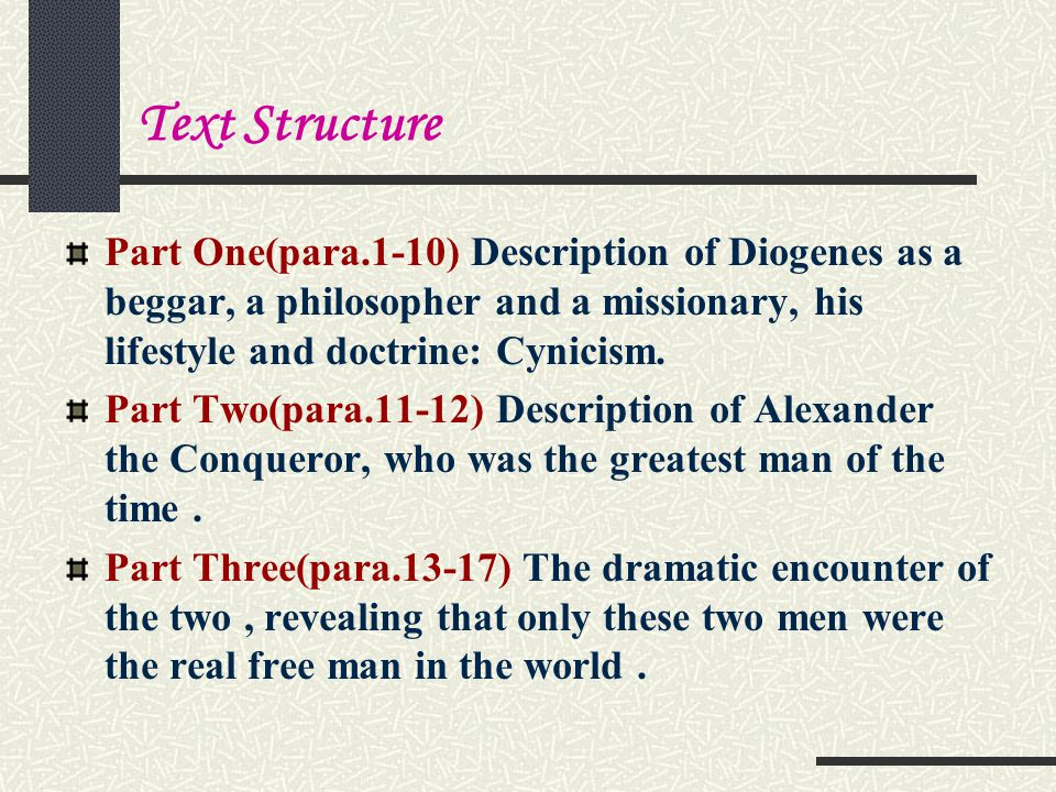 Text Structure Part One(para.1-10) Description of Diogenes as a beggar, a philosopher and a missionary, his lifestyle and doctrine: Cynicism.