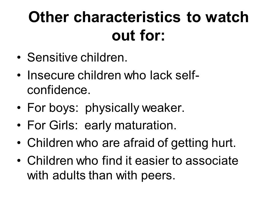 Other characteristics to watch out for: