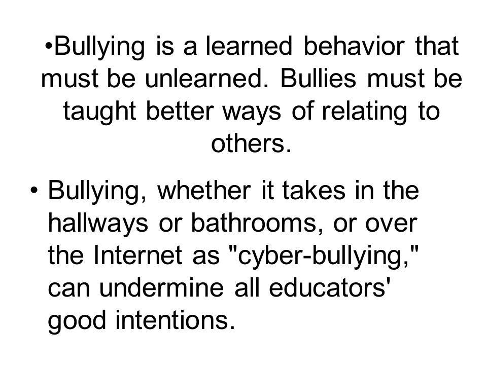 Bullying is a learned behavior that must be unlearned