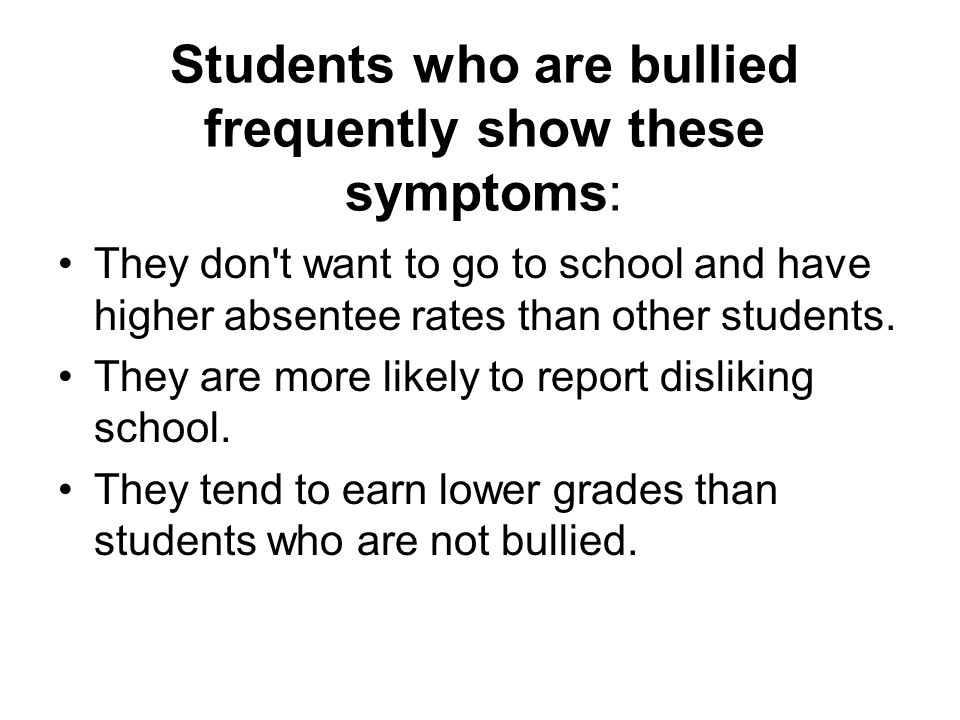 Students who are bullied frequently show these symptoms: