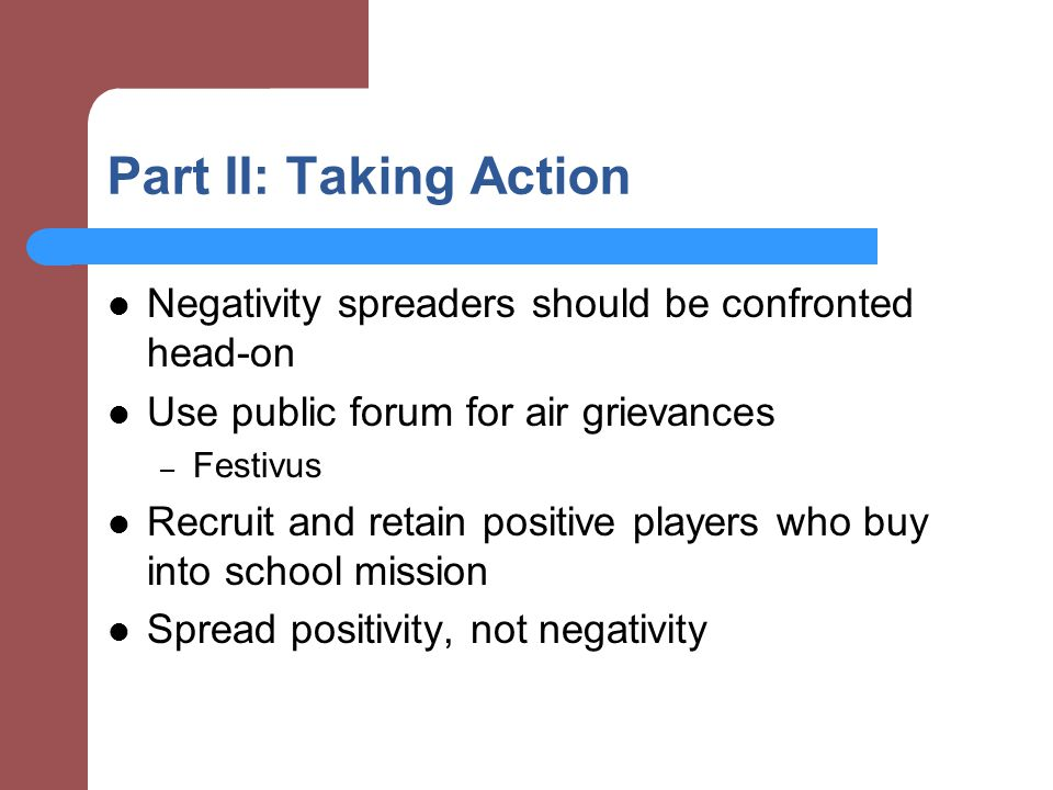 Part II: Taking Action Negativity spreaders should be confronted head-on. Use public forum for air grievances.