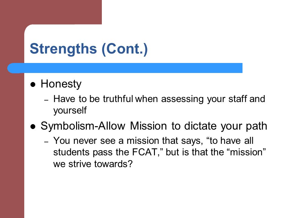 Strengths (Cont.) Honesty Symbolism-Allow Mission to dictate your path
