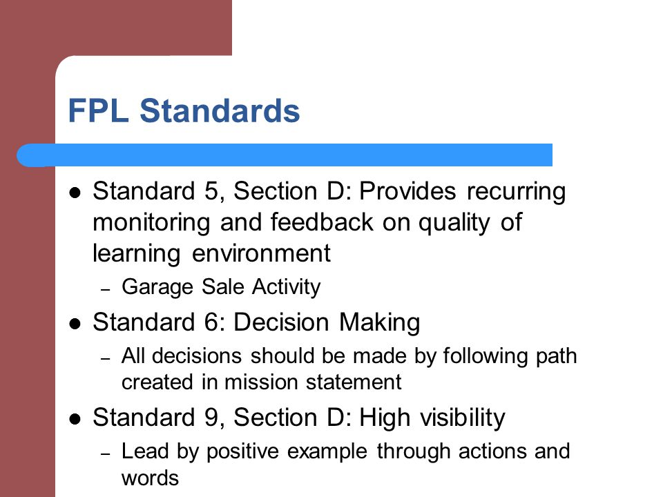 FPL Standards Standard 5, Section D: Provides recurring monitoring and feedback on quality of learning environment.